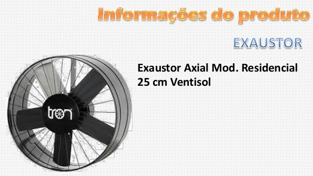Exaustor Axial Mod. Residencial 25 cm Ventisol