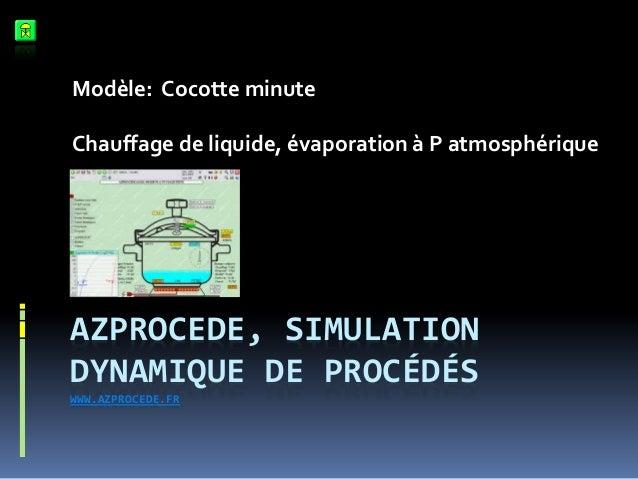 Modèle: Cocotte minute  Chauffage de liquide, évaporation à P atmosphérique  AZPROCEDE, SIMULATION DYNAMIQUE DE PROCÉDÉS W...