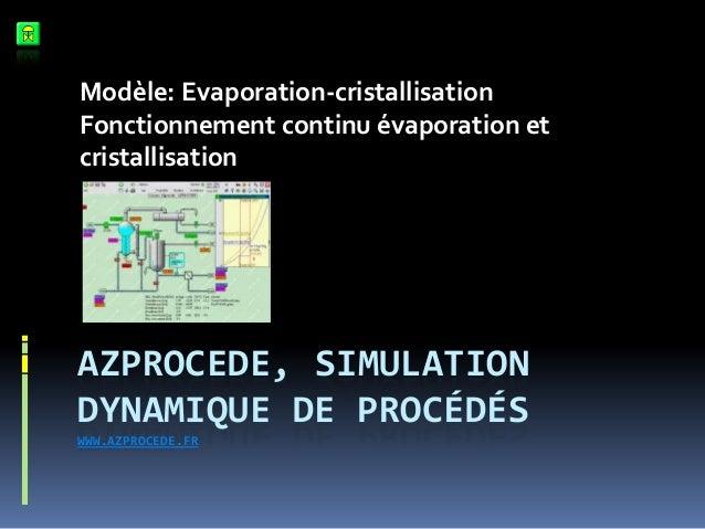 Modèle: Evaporation-cristallisation Fonctionnement continu évaporation et cristallisation  AZPROCEDE, SIMULATION DYNAMIQUE...