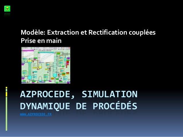 Modèle: Extraction et Rectification couplées Prise en main  AZPROCEDE, SIMULATION DYNAMIQUE DE PROCÉDÉS WWW.AZPROCEDE.FR