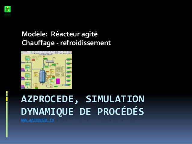 Modèle: Réacteur agité Chauffage - refroidissement  AZPROCEDE, SIMULATION DYNAMIQUE DE PROCÉDÉS WWW.AZPROCEDE.FR
