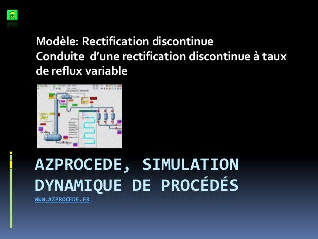 Modèle: Rectification discontinue Conduite d'une rectification discontinue à taux de reflux variable  AZPROCEDE, SIMULATIO...