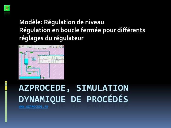 Azprocede, simulation dynamique de procédéswww.azprocede.fr<br />Modèle: Régulation de niveau<br />Régulation en boucle fe...