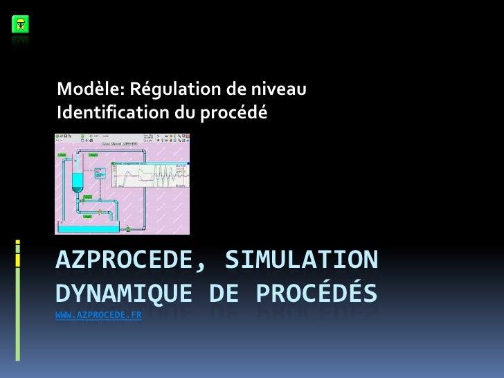 Azprocede, simulation dynamique de procédéswww.azprocede.fr<br />Modèle: Régulation de niveau<br />Identification du procé...