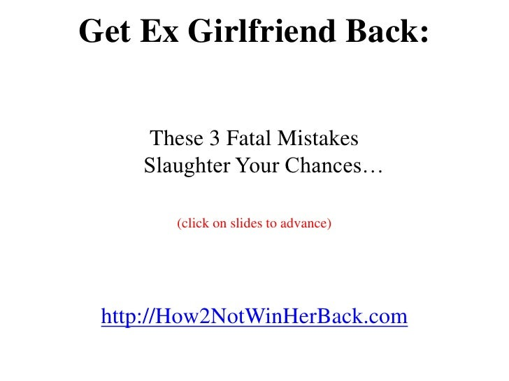 Get Ex Girlfriend Back:    These 3 Fatal Mistakes    Slaughter Your Chances…       (click on slides to advance) http://How...