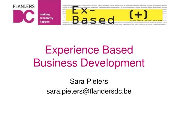 Experience Based Business Development<br />Sara Pieters<br />sara.pieters@flandersdc.be<br />
