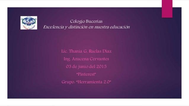 Cologio Bucerias Excelencia y distinción en nuestra educación Lic. Thania G. Ruelas Diaz Ing. Azucena Cervantes 03 de juni...