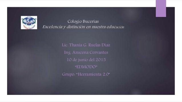 Cologio Bucerias Excelencia y distinción en nuestra educación Lic. Thania G. Ruelas Diaz Ing. Azucena Cervantes 10 de juni...