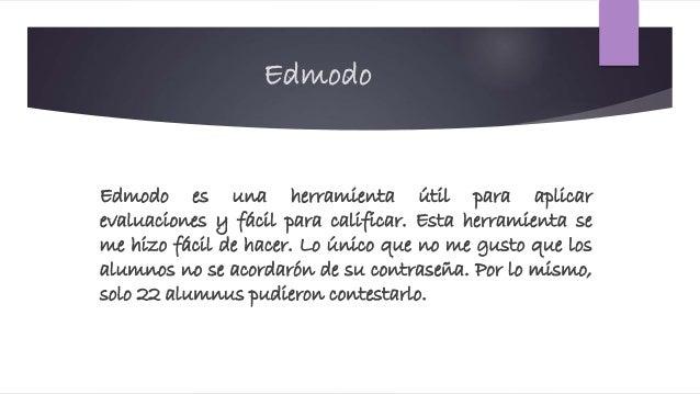 Edmodo Edmodo es una herramienta útil para aplicar evaluaciones y fácil para calificar. Esta herramienta se me hizo fácil ...