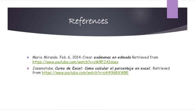 References  Mario Mirando. Feb. 6, 2014. Crear exámenes en edmodo Retrieved from https://www.youtube.com/watch?v=oWRPJA1d...