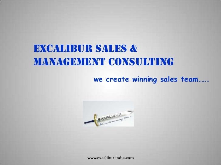 Excalibur Sales & management consulting<br />we create winning sales team.….<br />www.excalibur-india.com<br />