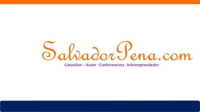 Consultor – Autor - Conferencista - Infoemprendedor SalvadorPena.comConsultor – Autor - Conferencista - Infoemprendedor