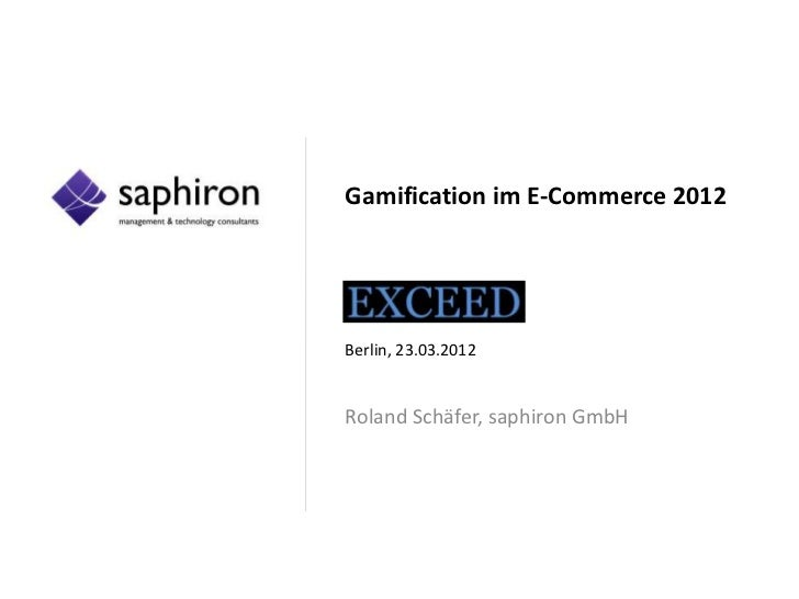 Gamification im E-Commerce 2012Berlin, 23.03.2012Roland Schäfer, saphiron GmbH