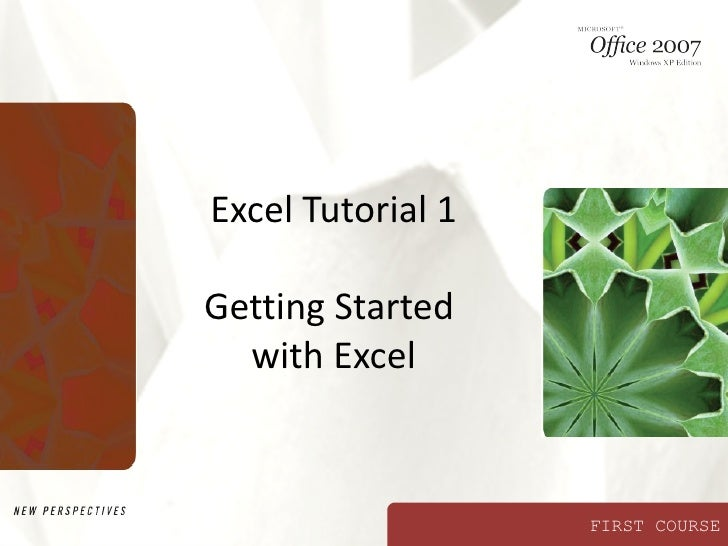 Excel Tutorial 1Getting Started  with Excel                   FIRST COURSE