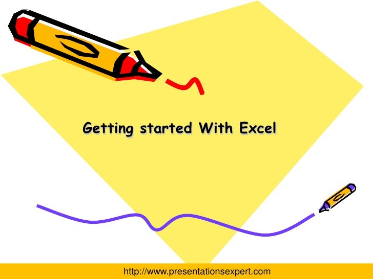 Getting started With Excel          http://www.presentationsexpert.com