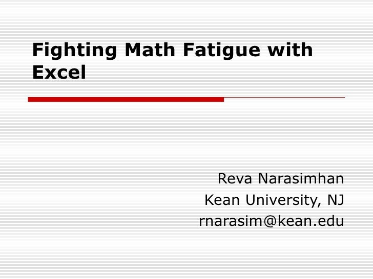 Fighting Math Fatigue with Excel    Reva Narasimhan Kean University, NJ [email_address]