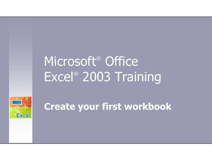 Microsoft® Office Excel®2003 Training<br />Create your first workbook<br />