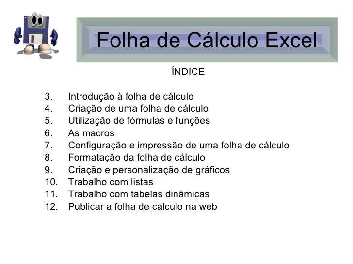 Folha de Cálculo Excel <ul><li>ÍNDICE </li></ul><ul><li>Introdução à folha de cálculo </li></ul><ul><li>Criação de uma fol...