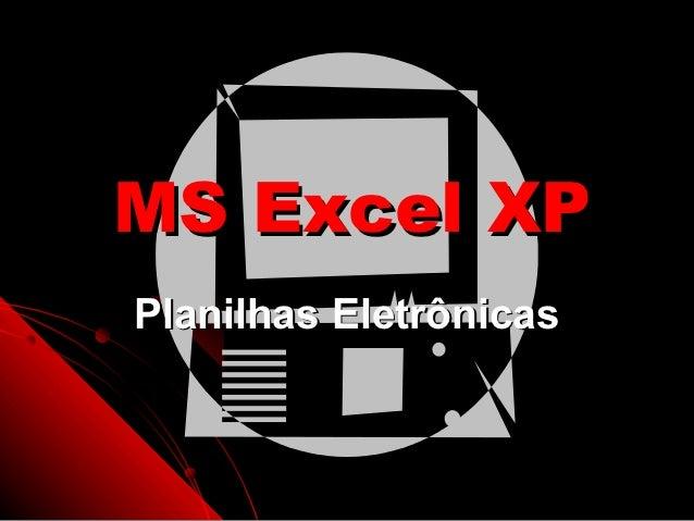 MS Excel XPPlanilhas Eletrônicas                  1