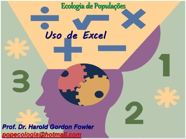 Ecologia de Populações             Uso de ExcelProf. Dr. Harold Gordon Fowlerpopecologia@hotmail.com