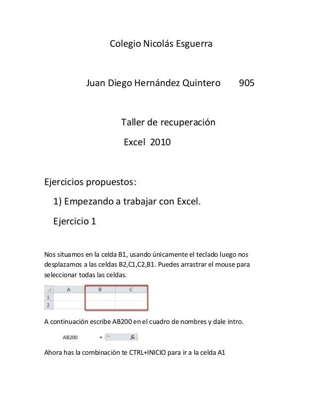 Colegio Nicolás Esguerra  Juan Diego Hernández Quintero  905  Taller de recuperación Excel 2010  Ejercicios propuestos: 1)...