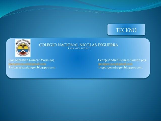 COLEGIO NACIONAL NICOLAS ESGUERRA EDIFICAMOS FUTURO Juan Sebastián Gómez Osorio 905 George André Guerrero Garzón 905 juang...