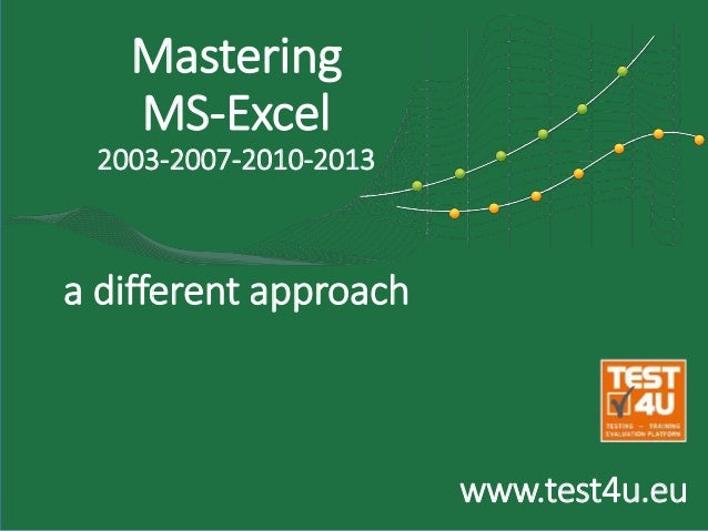 Mastering MS-Excel 2003-2007-2010-2013 a different approach www.test4u.eu