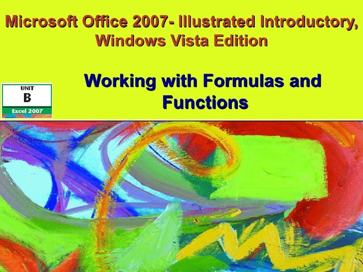 Microsoft Office 2007- Illustrated Introductory, Windows Vista Edition Working with Formulas and  Functions