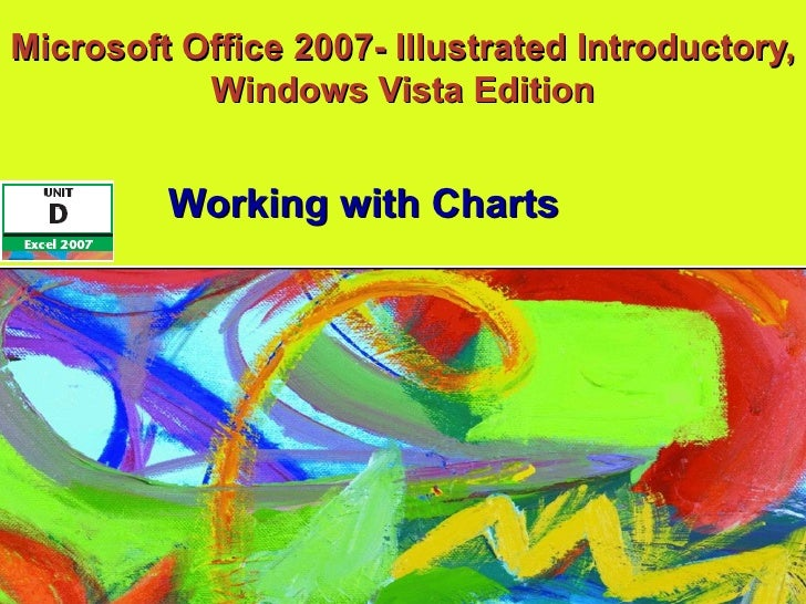 Microsoft Office 2007- Illustrated Introductory, Windows Vista Edition Working with Charts
