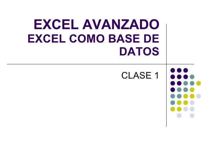 EXCEL AVANZADO EXCEL COMO BASE DE DATOS CLASE 1