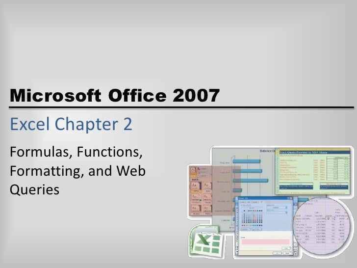 Excel Chapter 2<br />Formulas, Functions,Formatting, and WebQueries<br />