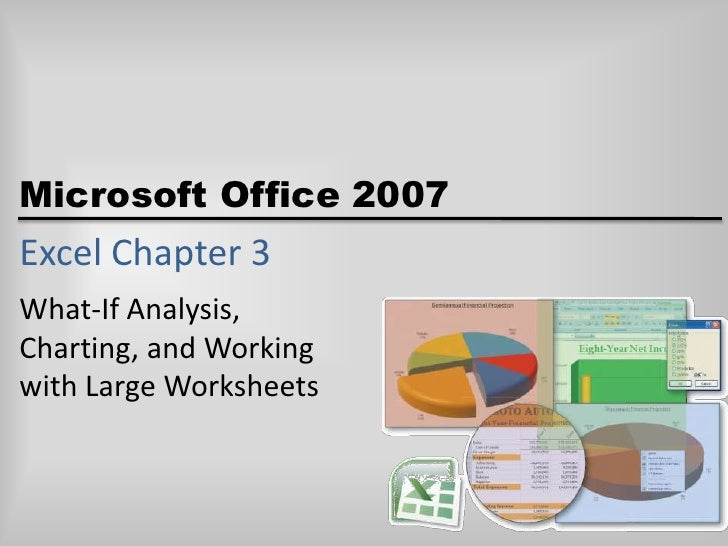 Excel Chapter 3<br />What-If Analysis,Charting, and Workingwith Large Worksheets<br />