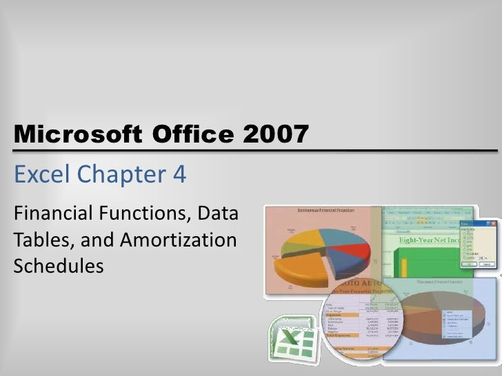 Excel Chapter 4<br />Financial Functions, Data Tables, and Amortization Schedules<br />