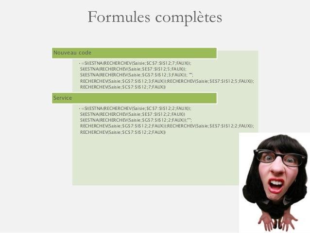 Formules complètes  Nouveau code  •=SI(ESTNA(RECHERCHEV(Saisie;$C$7:$I$12;7;FAUX)); SI(ESTNA(RECHERCHEV(Saisie;$E$7:$I$12;...