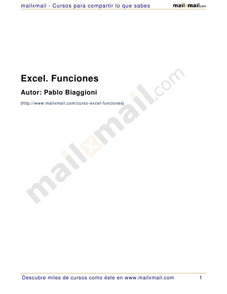 mailxmail - Cursos para compartir lo que sabes     Excel. Funciones Autor: Pablo Biaggioni [http://www.mailxmail.com/curso...