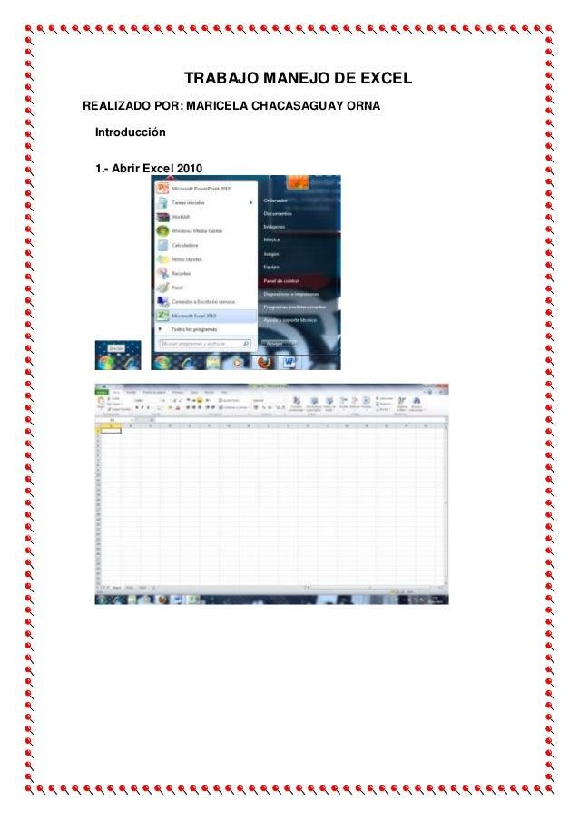 TRABAJO MANEJO DE EXCEL REALIZADO POR: MARICELA CHACASAGUAY ORNA Introducción 1.- Abrir Excel 2010