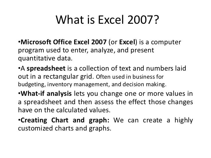 What is Excel 2007?•Microsoft Office Excel 2007 (or Excel) is a computerprogram used to enter, analyze, and presentquantit...