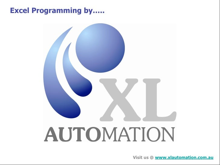 Excel Programming by…..                               Visit us @ www.xlautomation.com.au
