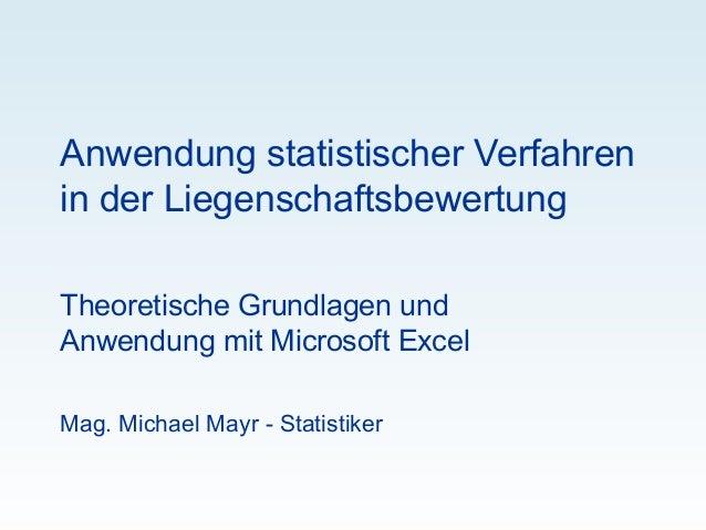 Anwendung statistischer Verfahrenin der LiegenschaftsbewertungTheoretische Grundlagen undAnwendung mit Microsoft ExcelMag....