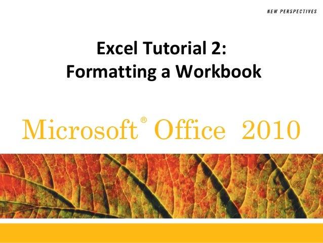 ®Microsoft Office 2010Excel Tutorial 2:Formatting a Workbook
