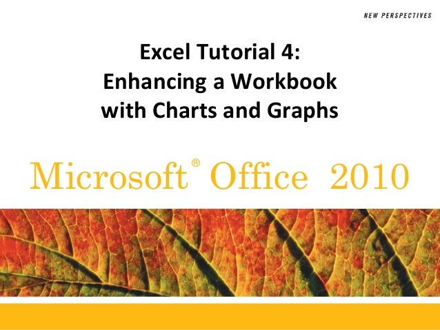 ®Microsoft Office 2010Excel Tutorial 4:Enhancing a Workbookwith Charts and Graphs