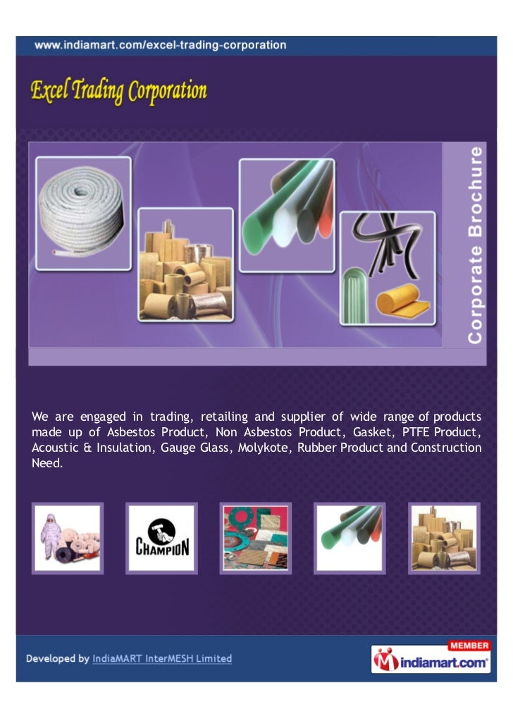 We are engaged in trading, retailing and supplier of wide range of productsmade up of Asbestos Product, Non Asbestos Produ...