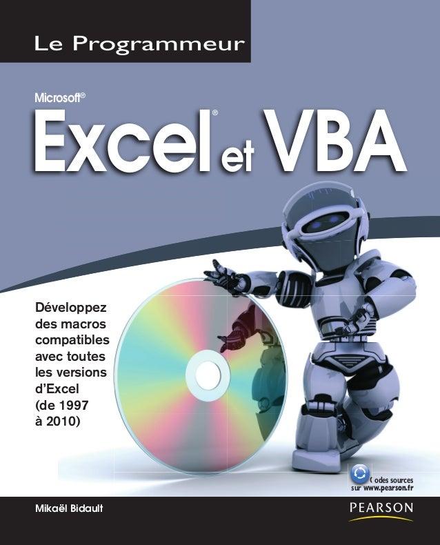 Développez des macros compatibles avec toutes les versions d'Excel (de 1997 à 2010) Excelet VBA Microsoft® ® Mikaël Bidaul...