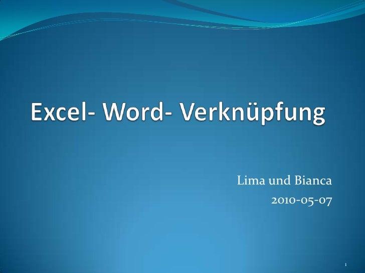 Excel- Word- Verknüpfung<br />Lima und Bianca<br />2010-05-07<br />1<br />