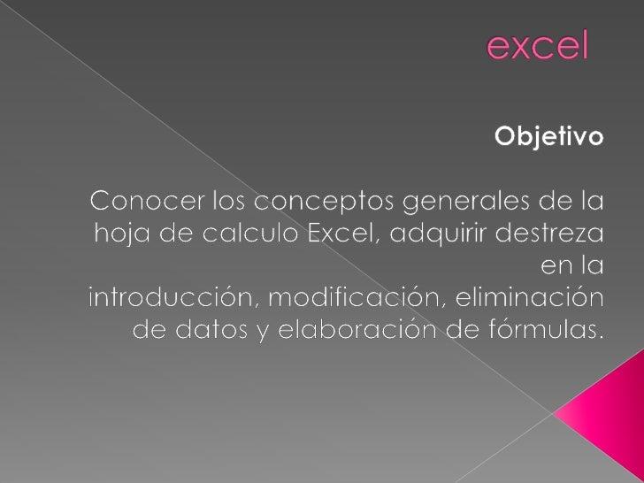 excel<br />ObjetivoConocer los conceptos generales de la hoja de calculo Excel, adquirir destreza en la introducción, modi...