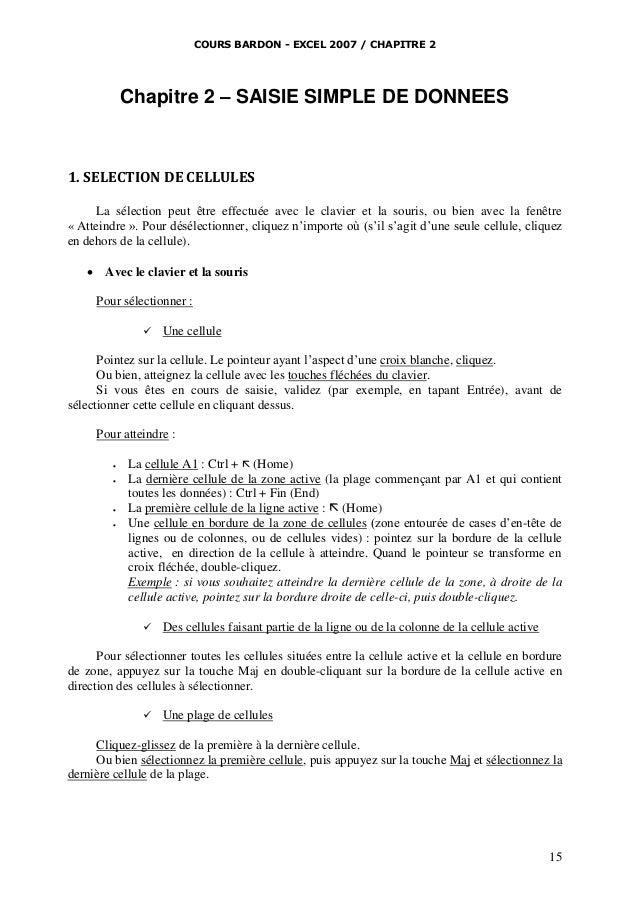 COURS BARDON - EXCEL 2007 / CHAPITRE 2  Chapitre 2 – SAISIE SIMPLE DE DONNEES  1. SELECTION DE CELLULES La sélection peut ...