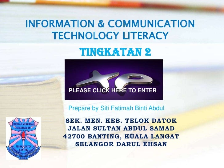 INFORMATION & COMMUNICATION     TECHNOLOGY LITERACY            TINGKATAN 2          PLEASE CLICK HERE TO ENTER          Pr...