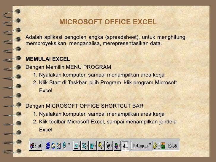 MICROSOFT OFFICE EXCELAdalah aplikasi pengolah angka (spreadsheet), untuk menghitung,memproyeksikan, menganalisa, merepres...
