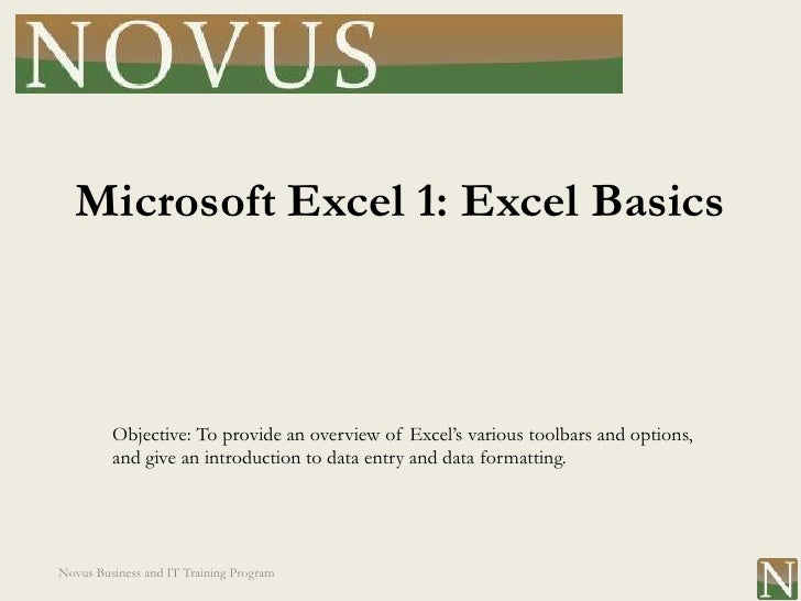 Microsoft Excel 1: Excel Basics         Objective: To provide an overview of Excel's various toolbars and options,        ...
