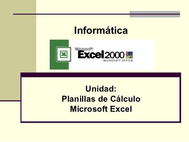 Informática       Unidad:Planillas de Cálculo  Microsoft Excel